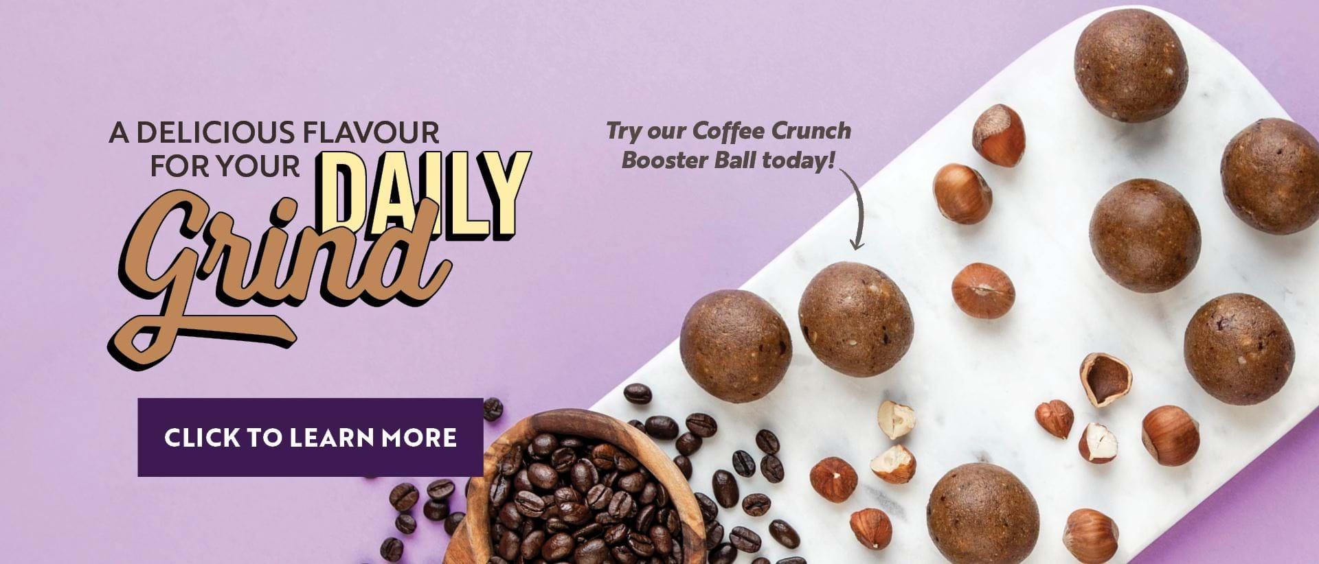 Going back to school and work requires a little extra energy - get a boost from the Coffee Crunch Booster Ball!